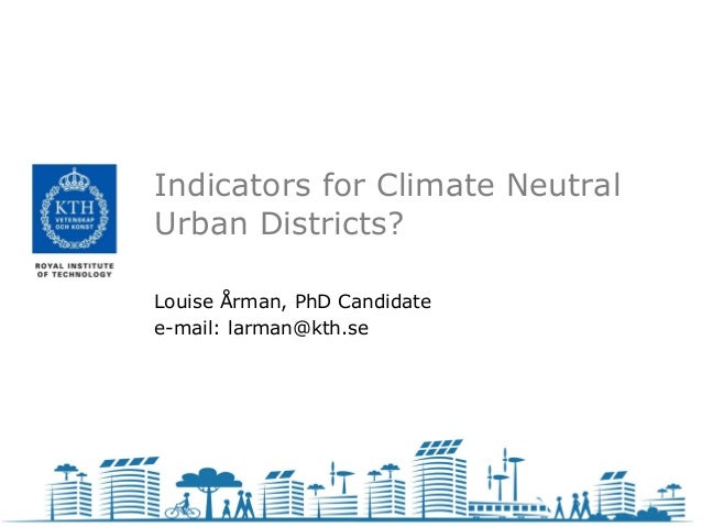 Indicators for Climate NeutralUrban Districts?Louise Årman, PhD Candidatee-mail: larman@kth.se