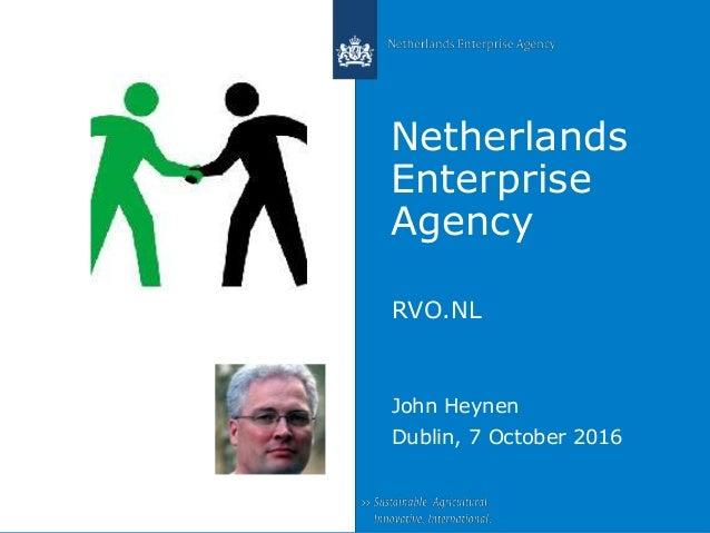 Netherlands Enterprise Agency RVO.NL John Heynen Dublin, 7 October 2016