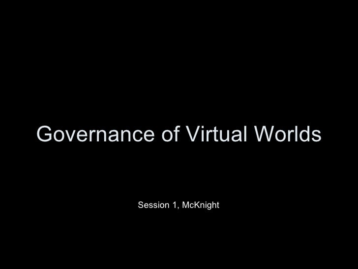 Governance of Virtual Worlds Session 1, McKnight
