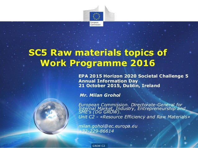 GROW G4 EPA 2015 Horizon 2020 Societal Challenge 5 Annual Information Day 21 October 2015, Dublin, Ireland Mr. Milan Groho...