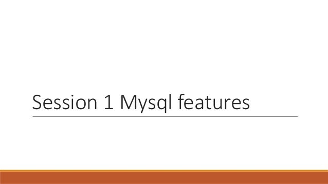 Session 1 Mysql features