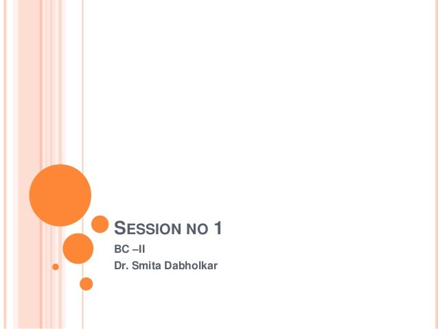 SESSION NO 1BC –IIDr. Smita Dabholkar