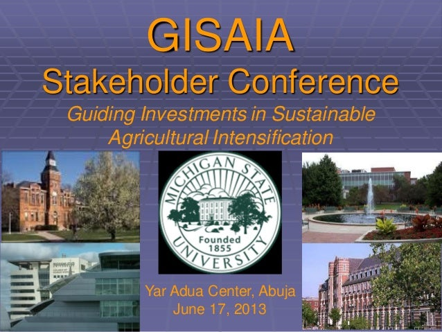 GISAIAStakeholder ConferenceGuiding Investments in SustainableAgricultural IntensificationYar Adua Center, AbujaJune 17, 2...