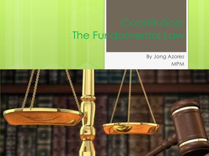 Constitution:The Fundamental Law             By Jong Azores                      MPM