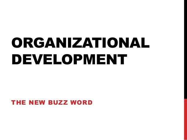 ORGANIZATIONALDEVELOPMENTTHE NEW BUZZ WORD