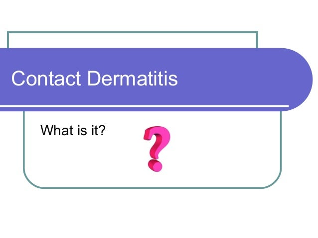 Contact Dermatitis   What is it?
