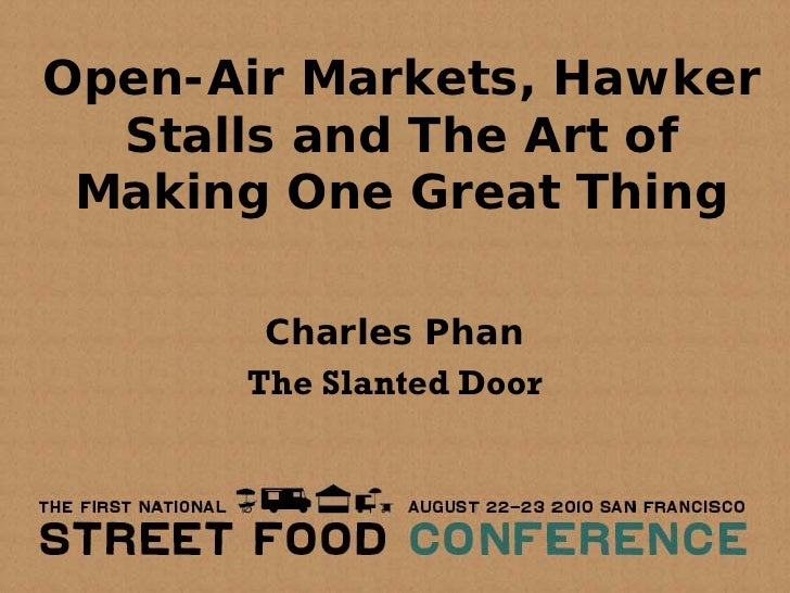 Open-Air Markets, Hawker   Stalls and The Art of  Making One Great Thing         Charles Phan       The Slanted Door