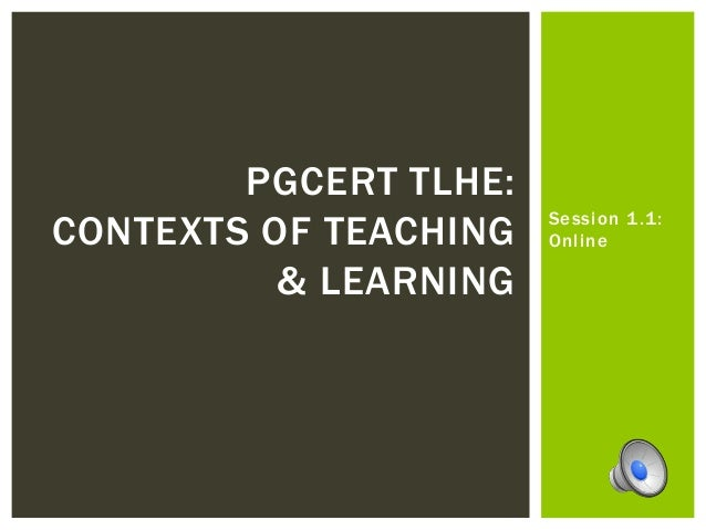 Session 1.1: Online PGCERT TLHE: CONTEXTS OF TEACHING & LEARNING