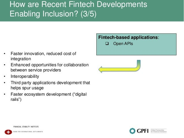 How are Recent Fintech Developments Enabling Inclusion? (3/5) • Faster innovation, reduced cost of integration • Enhanced ...