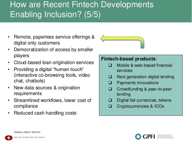 How are Recent Fintech Developments Enabling Inclusion? (5/5) • Remote, paperless service offerings & digital only custome...