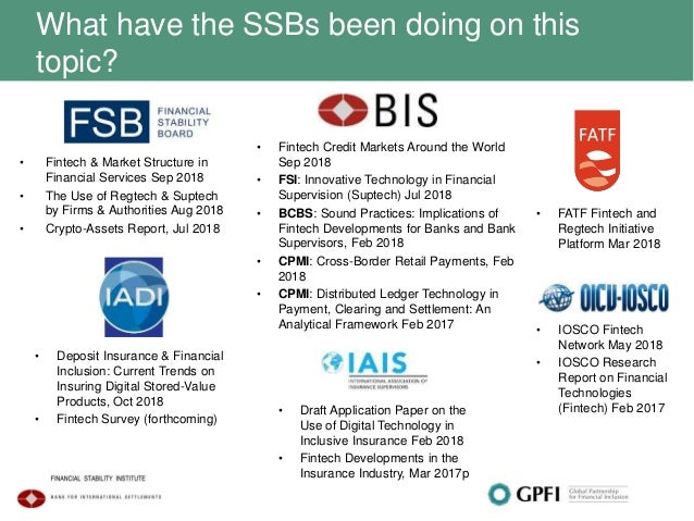 What have the SSBs been doing on this topic? • Fintech & Market Structure in Financial Services Sep 2018 • The Use of Regt...