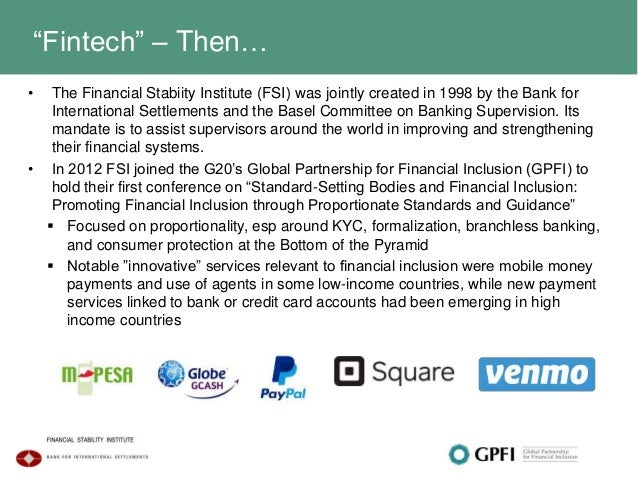 """""""Fintech"""" – Then… • The Financial Stabiity Institute (FSI) was jointly created in 1998 by the Bank for International Settl..."""