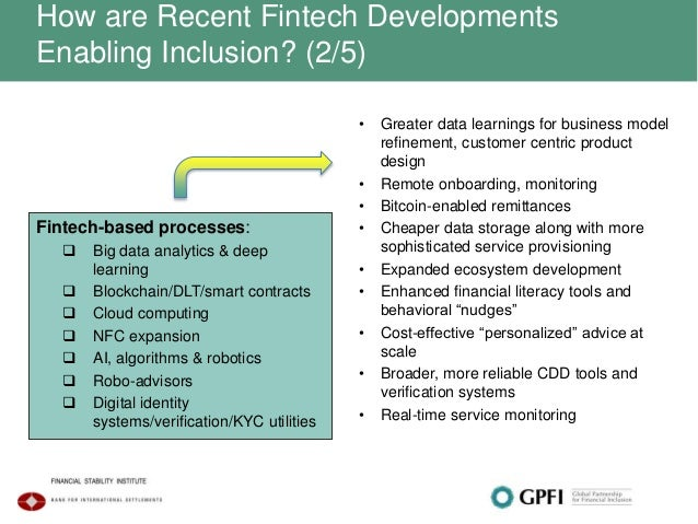 How are Recent Fintech Developments Enabling Inclusion? (2/5) • Greater data learnings for business model refinement, cust...