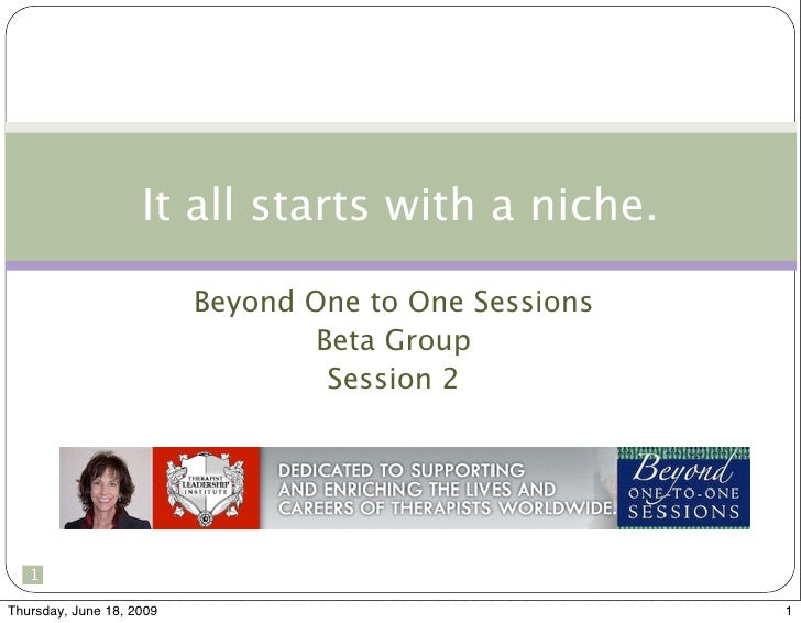 It all starts with a niche.                            Beyond One to One Sessions                                   Beta G...