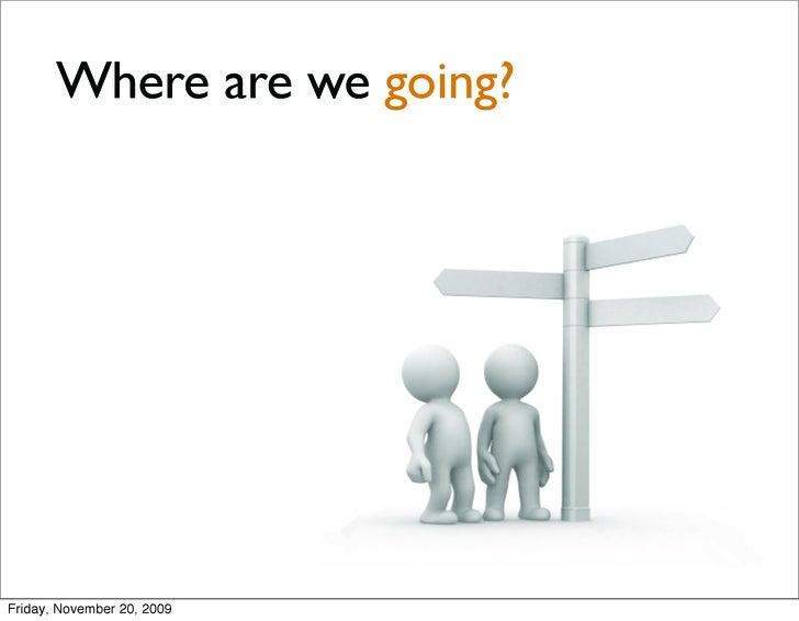 Where are we going?     Friday, November 20, 2009