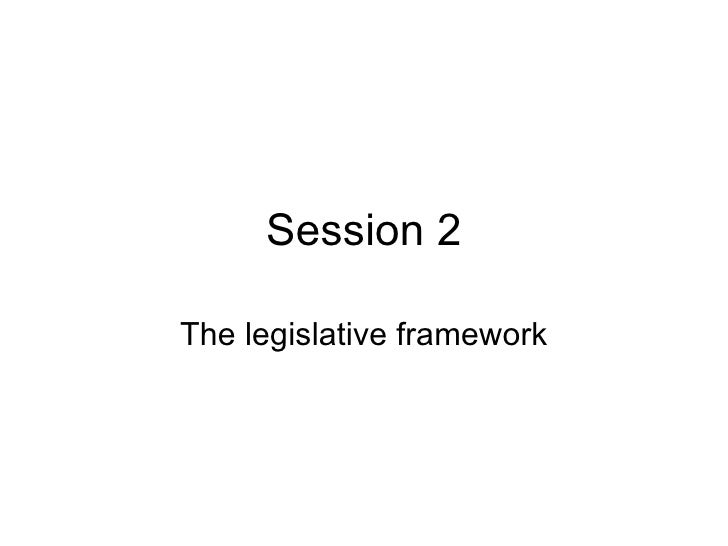 Session 2 The legislative framework
