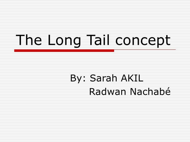 The Long Tail concept By: Sarah AKIL   Radwan Nachabé