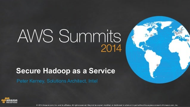 Secure Hadoop as a Service  Peter Kerney, Solutions Architect, Intel  © 2014 Amazon.com, Inc. and its affiliates. All righ...