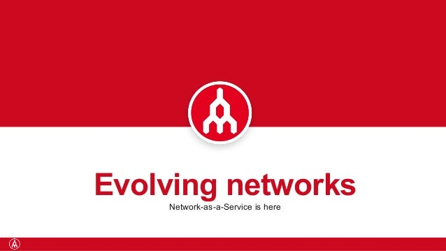 Evolving networks  Network-as-a-Service is here