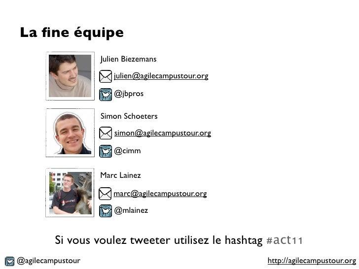 La fine équipe                   Julien Biezemans                      julien@agilecampustour.org                      @jbp...