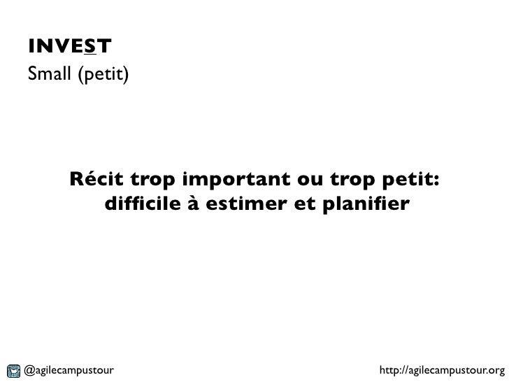 INVESTSmall (petit)        Récit trop important ou trop petit:           difficile à estimer et planifier@agilecampustour   ...