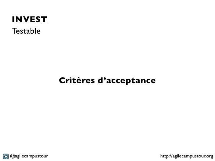 INVESTTestable                   Critères d'acceptance@agilecampustour                           http://agilecampustour.org