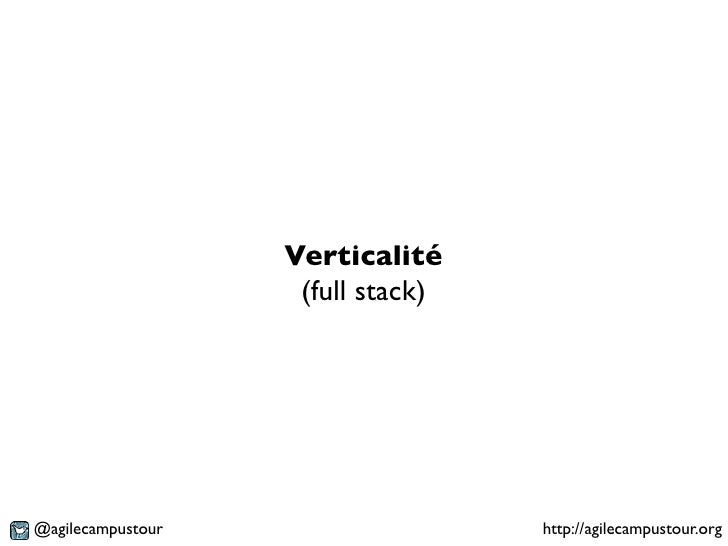 Verticalité                    (full stack)@agilecampustour                   http://agilecampustour.org