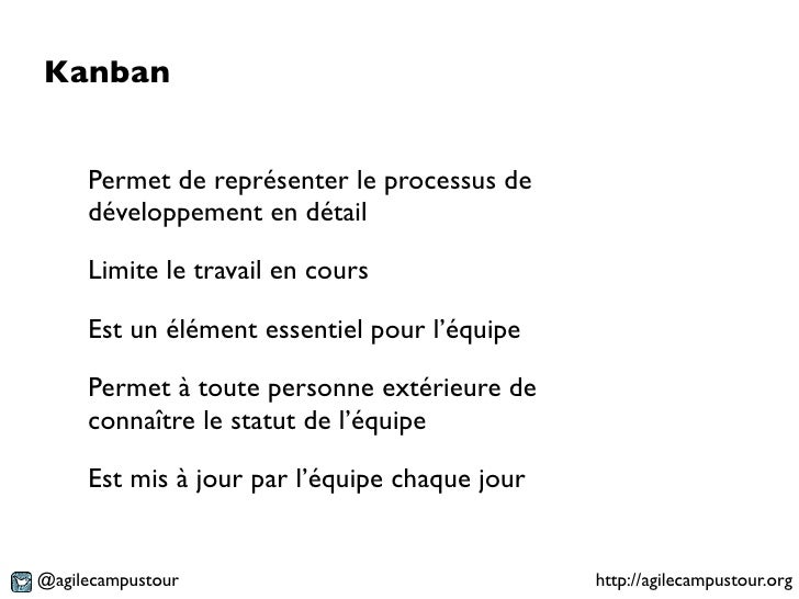 Kanban     Permet de représenter le processus de     développement en détail     Limite le travail en cours     Est un élé...