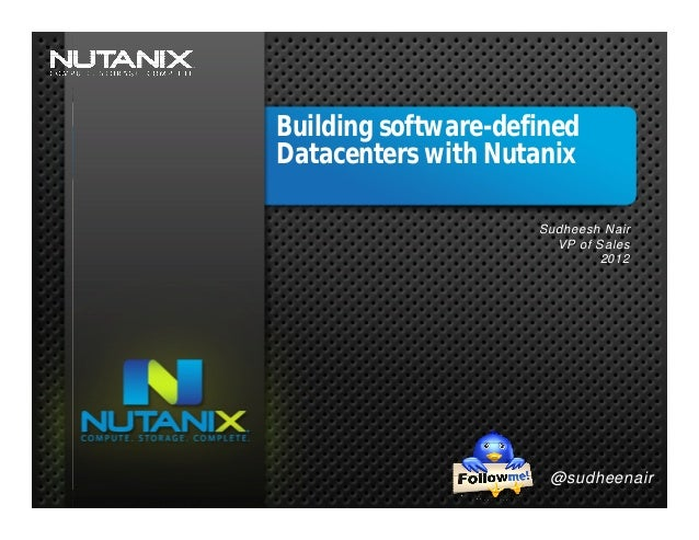 Building software-defined01    Datacenters with Nutanix                                                   Sudheesh Nair   ...