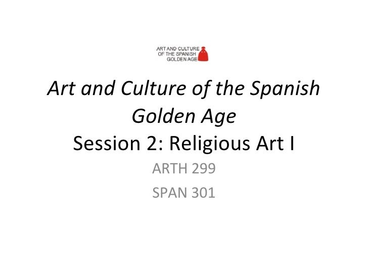 Art and Culture of the Spanish Golden Age Session 2: Religious Art I ARTH 299 SPAN 301
