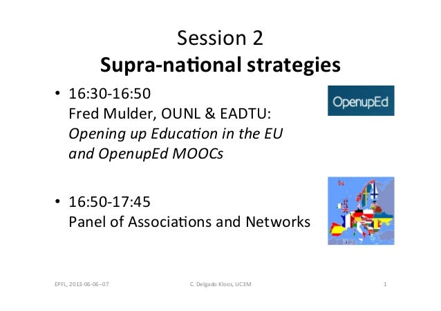 Session2Supra&na(onal+strategies++• 16:30.16:50FredMulder,OUNL&EADTU:OpeningupEduca-onintheEUandOpenupEdMOOCs• 16:50.17:...