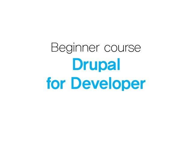Beginner course  Drupal for Developer