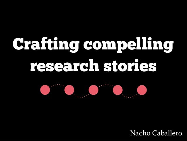 research stories Nacho  Caballero Crafting compelling