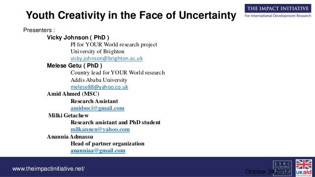 www.theimpactinitiative.net/ Youth Creativity in the Face of Uncertainty Presenters : Vicky Johnson ( PhD ) PI for YOUR Wo...