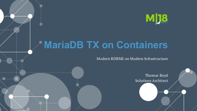 MariaDB TX on Containers Thomas Boyd Solutions Architect Modern RDBMS on Modern Infrastructure