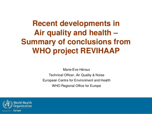 Recent developments inAir quality and health –Summary of conclusions fromWHO project REVIHAAPMarie-Eve HérouxTechnical Off...