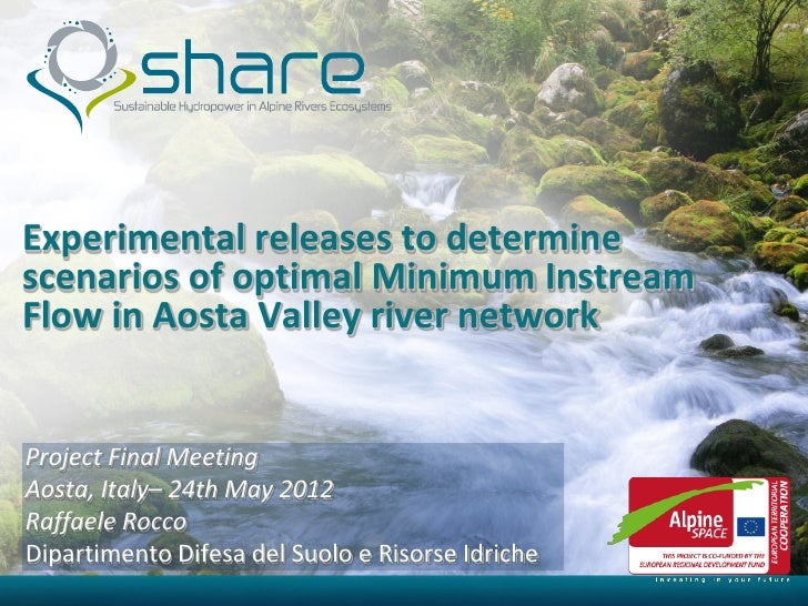 Experimental releases to determinescenarios of optimal Minimum InstreamFlow in Aosta Valley river networkProject Final Mee...