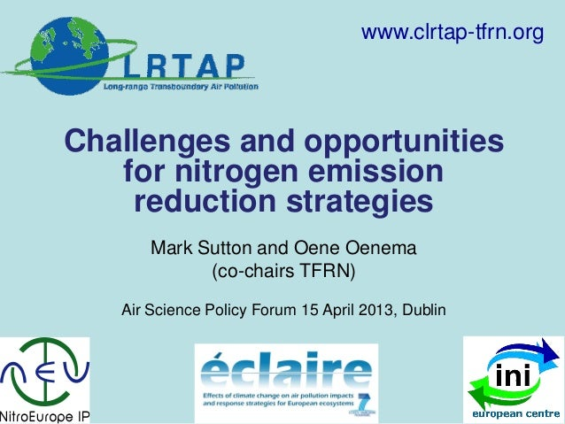 Challenges and opportunitiesfor nitrogen emissionreduction strategiesMark Sutton and Oene Oenema(co-chairs TFRN)Air Scienc...