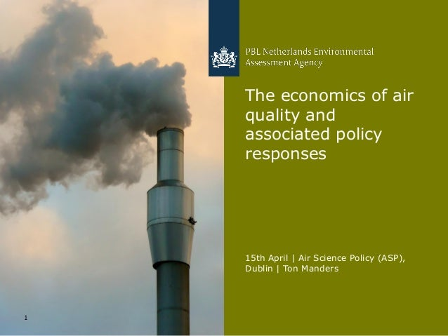 15th April | Air Science Policy (ASP),Dublin | Ton Manders1The economics of airquality andassociated policyresponses