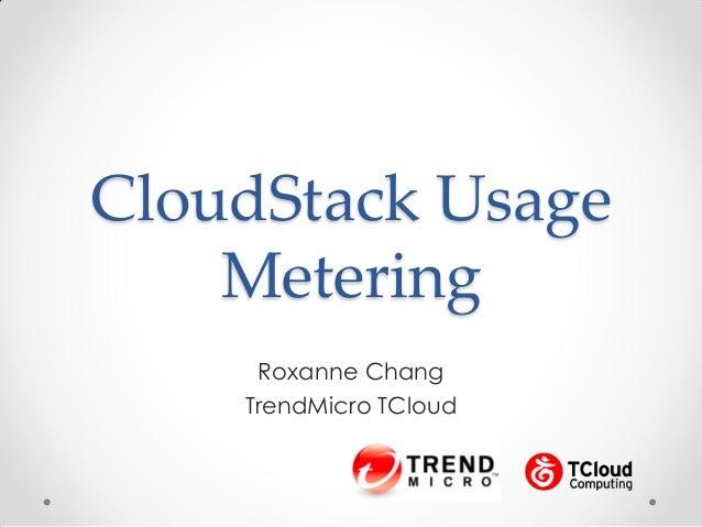 CloudStack Usage Metering Roxanne Chang TrendMicro TCloud