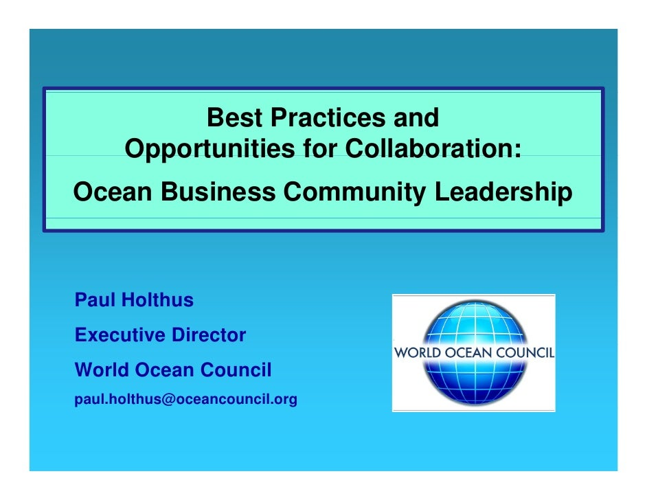 Best Practices and      Opportunities for Collaboration:Ocean Business Community LeadershipPaul HolthusExecutive DirectorW...