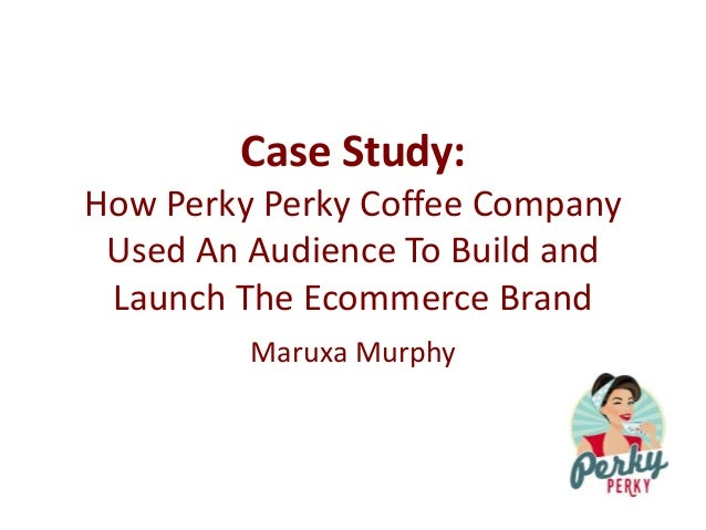 Case Study: How Perky Perky Coffee Company Used An Audience To Build and Launch The Ecommerce Brand Maruxa Murphy