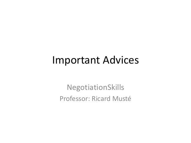 Important AdvicesNegotiationSkillsProfessor: Ricard Musté