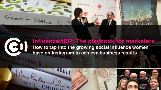 InfluenceHER: The playbook for marketers How to tap into the growing social influence women have on Instagram to achieve bus...