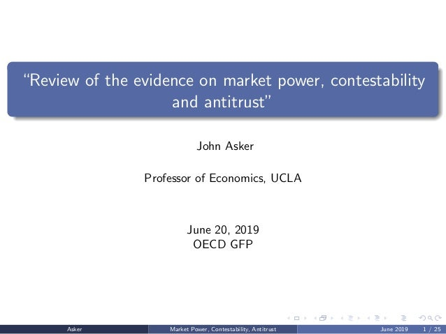 """""""Review of the evidence on market power, contestability and antitrust"""" John Asker Professor of Economics, UCLA June 20, 20..."""