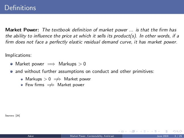 Definitions Market Power: The textbook definition of market power ... is that the firm has the ability to influence the price ...