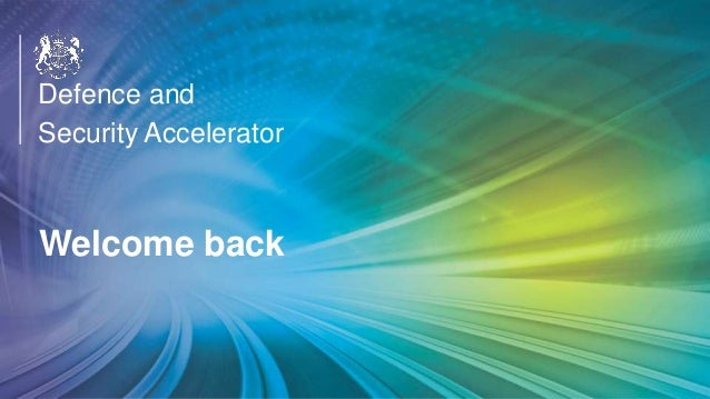 OFFICIAL Welcome back Defence and Security Accelerator