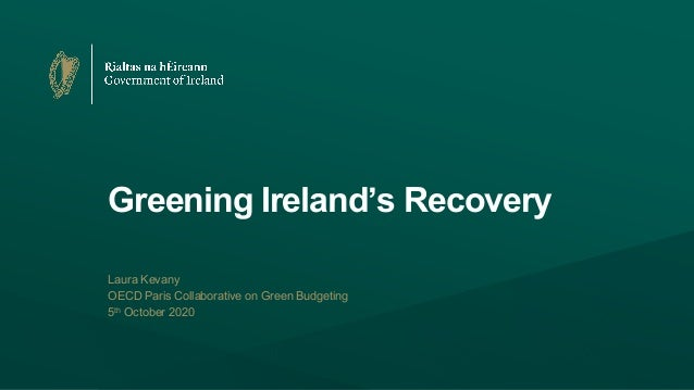 Greening Ireland's Recovery Laura Kevany OECD Paris Collaborative on Green Budgeting 5th October 2020