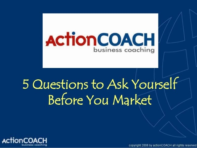 5 Questions to Ask Yourself    Before You Market