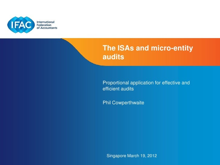The ISAs and micro-entityauditsProportional application for effective andefficient auditsPhil Cowperthwaite Singapore Marc...